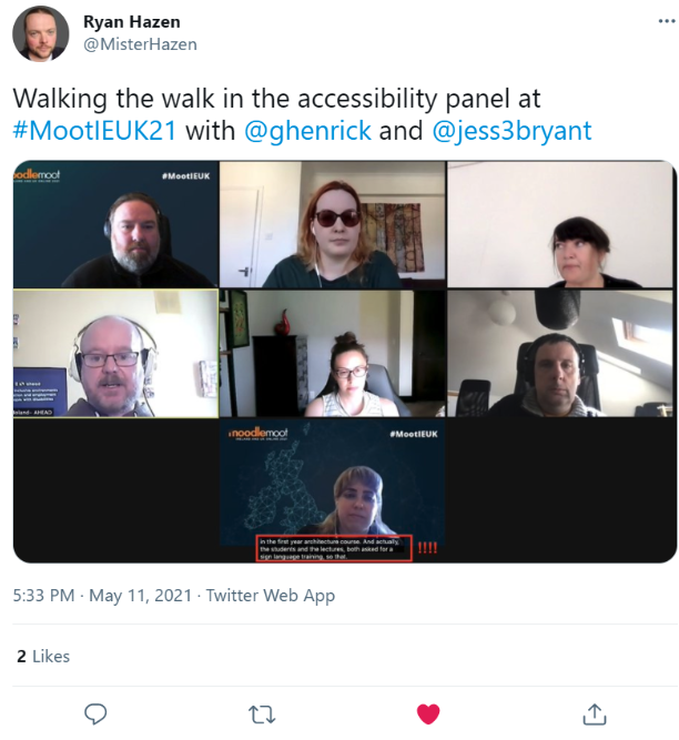 """Screenshot of a tweet from Ryan Hazen @MisterHazen that reads """"Walking the walk in the accessibility panel at #MootIEUK21 with @ghenrick and @jess3bryant"""" with a screenshot of a Zoom Webinar discussion panel attached, featuring seven participants in gallery view format."""